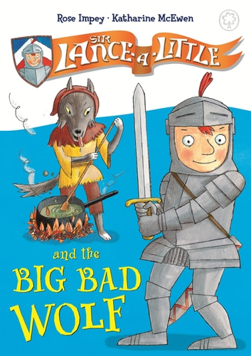 Sir Lance-a-Little and the Big Bad Wolf - Book 1 ebook by Rose Impey