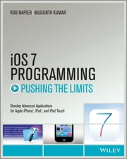 iOS 7 Programming Pushing the Limits - Develop Advance Applications for Apple iPhone, iPad, and iPod Touch ebook by Rob Napier,Mugunth Kumar