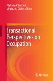 Transactional Perspectives on Occupation ebook by Malcolm P. Cutchin,Virginia A. Dickie