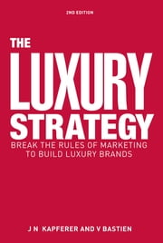 The Luxury Strategy - Break the Rules of Marketing to Build Luxury Brands ebook by Jean-Noël Kapferer,Vincent Bastien
