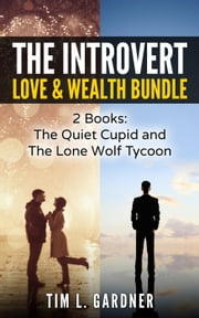 The Introvert Love & Wealth Bundle: 2 Books: The Quiet Cupid and The Lone Wolf Tycoon ebook by Tim L. Gardner