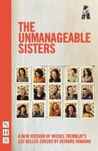 The Unmanageable Sisters (NHB Modern Plays) ebook by Michel Tremblay, Deirdre Kinahan