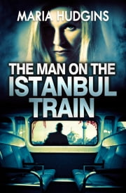 The Man on the Istanbul Train ebook by Maria Hudgins