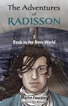 The Adventures of Radisson 2, Back to the New World ebook by Martin Fournier, Peter McCambridge