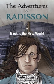 The Adventures of Radisson 2, Back to the New World ebook by Martin Fournier,Peter McCambridge