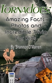 Tornadoes: Amazing Facts, Photos, and Incredible Trivia for Kids ebook by Shannon O'Marren