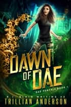 Dawn of Dae - Dae Portals, #1 ebook by RJ Blain, Trillian Anderson