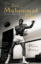 The Zen Of Muhammad Ali - and Other Obsessions ebook by Davis Miller