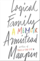Logical Family - A Memoir ebook by Armistead Maupin
