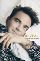 Reveal Robbie Williams - Onthullingen ebook by Chris Heath, Jolanda te Lindert