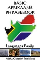 Basic Afrikaans Phrasebook ebook by Languages Easily