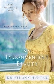 An Inconvenient Beauty (Hawthorne House Book #4) ebook by Kristi Ann Hunter