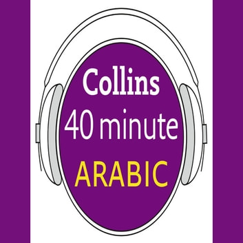 Arabic in 40 Minutes: Learn to speak Arabic in minutes with Collins audiobook by Collins Dictionaries