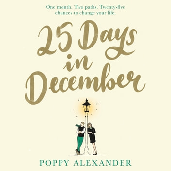 25 Days in December - A heartwarming Christmas romance that will help you believe in love again this festive season audiobook by Poppy Alexander