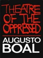 Theatre of the Oppressed ebook by Augusto Boal,Charles A. McBride