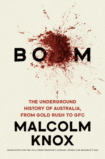 Boom - The Underground History of Australia, from Gold Rush to GFC ebook by Malcolm Knox