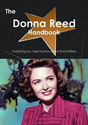 The Donna Reed Handbook - Everything you need to know about Donna Reed ebook by Smith, Emily