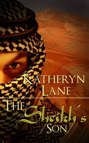 The Sheikh's Son (Book 3 of The Desert Sheikh) (Sheikh Romance Trilogy) ebook by Katheryn Lane