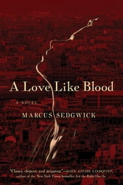 A Love Like Blood: A Novel ebook by Marcus Sedgwick