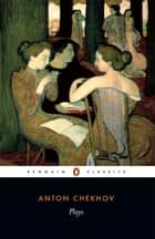 Plays ebook by Anton Chekhov, Peter Carson