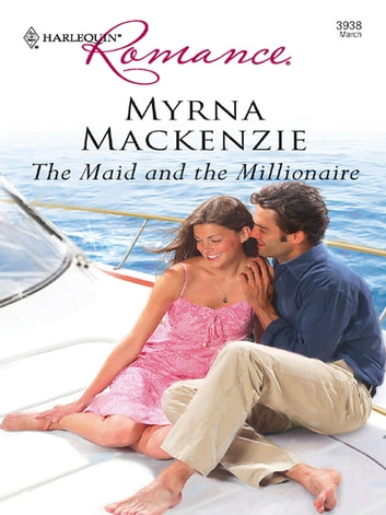 The Maid And The Millionaire ebook by Myrna Mackenzie