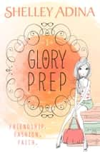 Glory Prep ebook by Shelley Adina