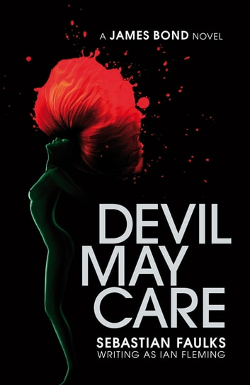 Devil May Care ebook by Sebastian Faulks