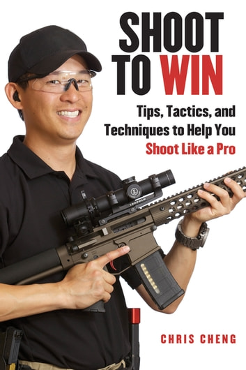 Shoot to Win - Training for the New Pistol, Rifle, and Shotgun Shooter ebook by Chris Cheng,Iain Harrison