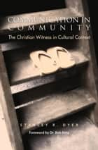 Communication in Community - The Christian Witness in Cultural Context ebook by Dr. Stanley R. Dyer