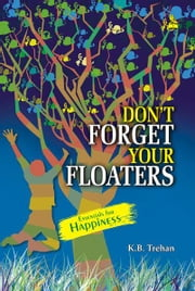 Don't Forget Your Floaters ebook by K.B. Trehan