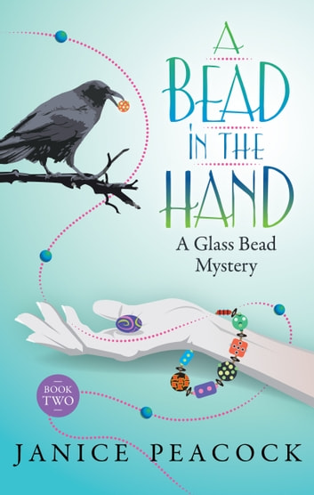 A Bead in the Hand, Glass Bead Mystery Series, Book 2 ebook by Janice Peacock