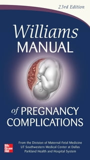 Williams Manual of Pregnancy Complications ebook by Kenneth Leveno,F. Cunningham,Steven Bloom