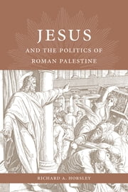 Jesus and the Politics of Roman Palestine ebook by Richard A. Horsley