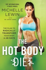 The Hot Body Diet - The Plan to Radically Transform Your Body in 28 Days ebook by Michelle Lewin, Samar Yorde