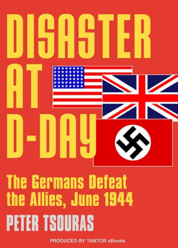 Disaster at D-Day: The Germans Defeat the Allies, June 1944 ebook by Peter G. Tsouras