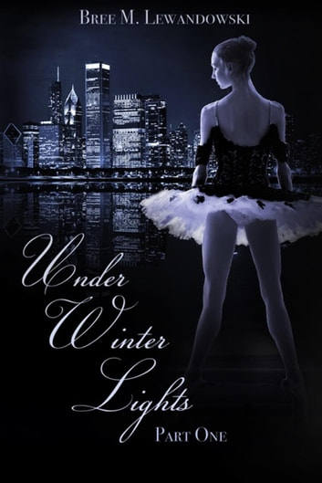Under Winter Lights: Part One ebook by Bree M. Lewandowski
