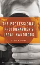 The Professional Photographer's Legal Handbook ebook by Nancy E. Wolff