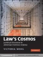Law's Cosmos - Juridical Discourse in Athenian Forensic Oratory ebook by Victoria Wohl
