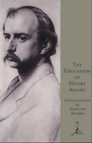 The Education of Henry Adams - (A Modern Library E-Book) ebook by Henry Adams
