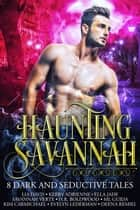 Haunting Savannah - 8 Dark and Seductive Tales ebook by Lia Davis, Kerry Adrienne, Deena Remiel,...