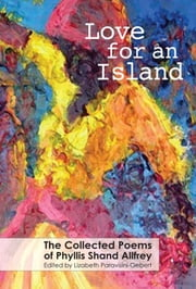 Love for an Island - The Collected Poems of Phyllis Shand Allfrey ebook by Phyllis Shand Allfrey,Lisa ParavisiniGebert
