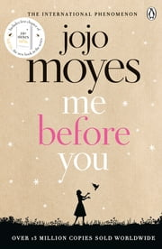 Me Before You - Discover the book where it all began. The love story that captured a million hearts ebook by Jojo Moyes