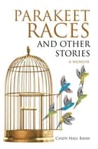 Parakeet Races and Other Stories - A Memoir ebook by