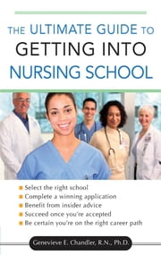 The Ultimate Guide to Getting into Nursing School ebook by Genevieve Chandler