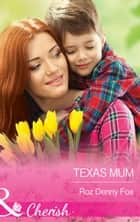 Texas Mum (Mills & Boon Cherish) ebook by Roz Denny Fox
