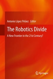 The Robotics Divide - A New Frontier in the 21st Century? ebook by