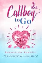 Callboy To Go ebook by Ina Linger, Cina Bard
