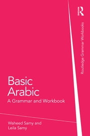 Basic Arabic - A Grammar and Workbook ebook by Waheed Samy,Leila Samy