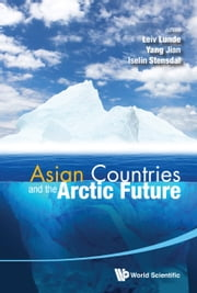 Asian Countries and the Arctic Future ebook by Leiv Lunde, Jian Yang, Iselin Stensdal