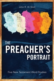 The Preacher's Portrait - Five New Testament Word Studies ebook by John R. W. Stott